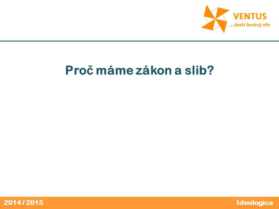 2014 / 2015 Pro č máme zákon a slib Ideologica
