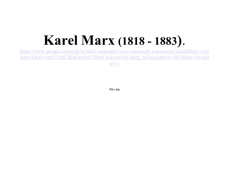 Karel Marx (1818 - 1883 ). https://www.google.cz/search?q=karl+marx&rls=com.microsoft:cs&source=lnms&tbm=isch &sa=X&ei=omU1UrK7KsKxtAbS7IHwCA&ved=0CAk