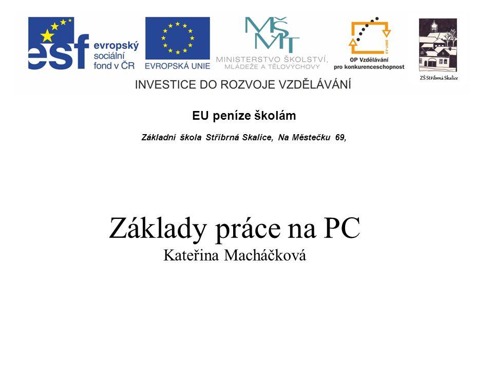 EU peníze školám Základní škola Stříbrná Skalice, Na Městečku 69, Základy práce na PC Kateřina Macháčková