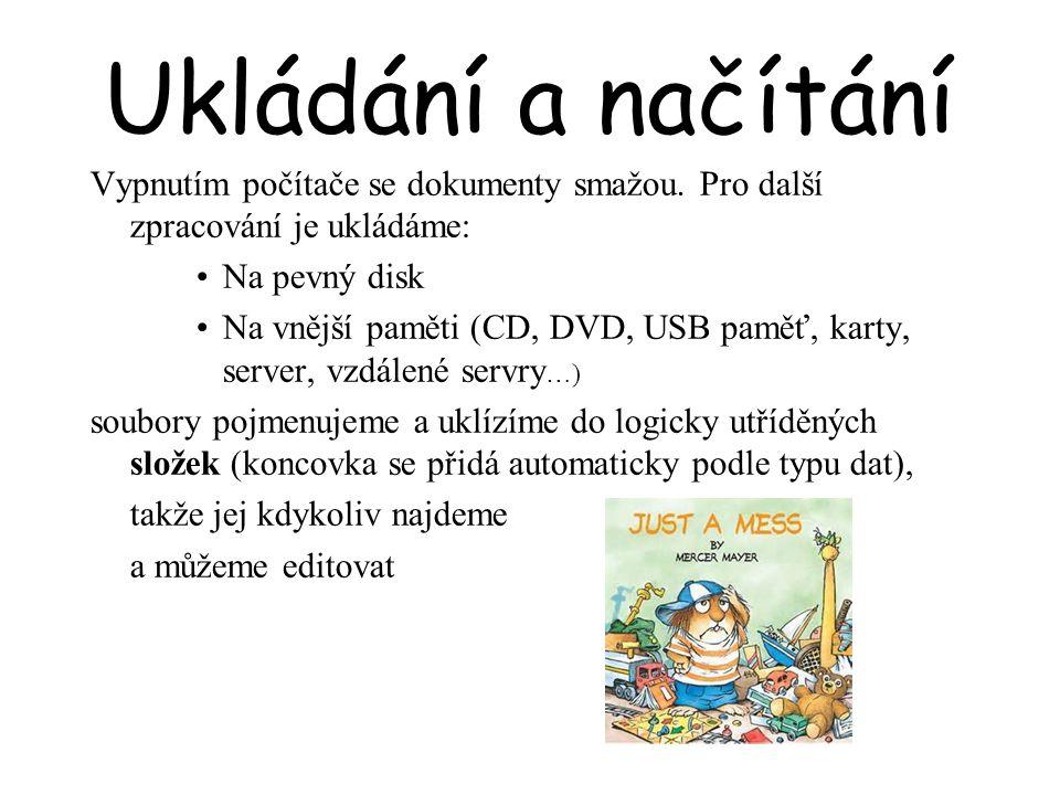 Ukládání a načítání Vypnutím počítače se dokumenty smažou. Pro další zpracování je ukládáme: Na pevný disk Na vnější paměti (CD, DVD, USB paměť, karty