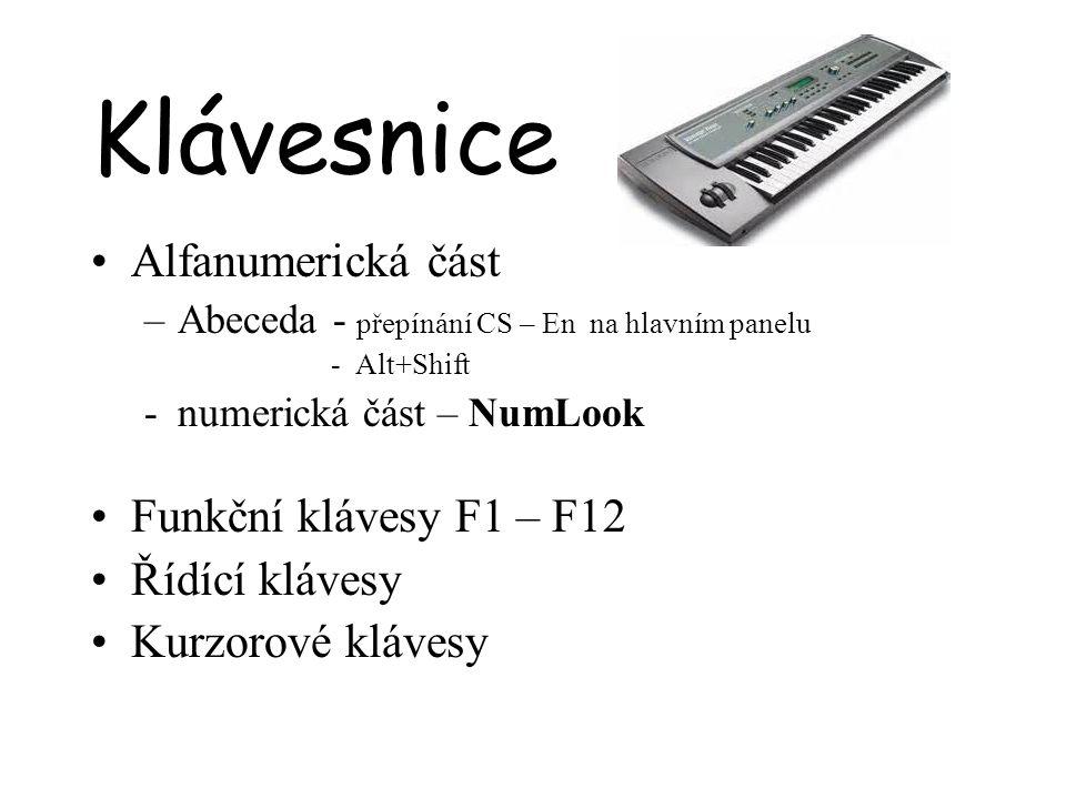 Klávesnice Alfanumerická část –Abeceda - přepínání CS – En na hlavním panelu - Alt+Shift -numerická část – NumLook Funkční klávesy F1 – F12 Řídící klá