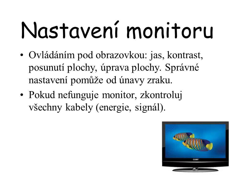 Nastavení monitoru Ovládáním pod obrazovkou: jas, kontrast, posunutí plochy, úprava plochy. Správné nastavení pomůže od únavy zraku. Pokud nefunguje m