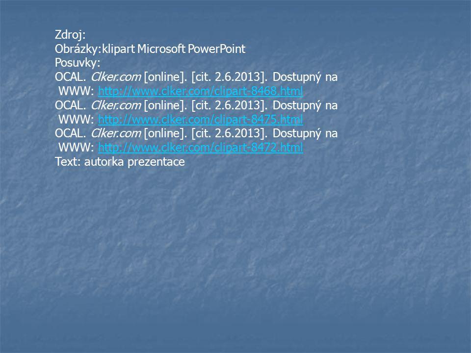 Zdroj: Obrázky:klipart Microsoft PowerPoint Posuvky: OCAL. Clker.com [online]. [cit. 2.6.2013]. Dostupný na WWW: http://www.clker.com/clipart-8468.htm