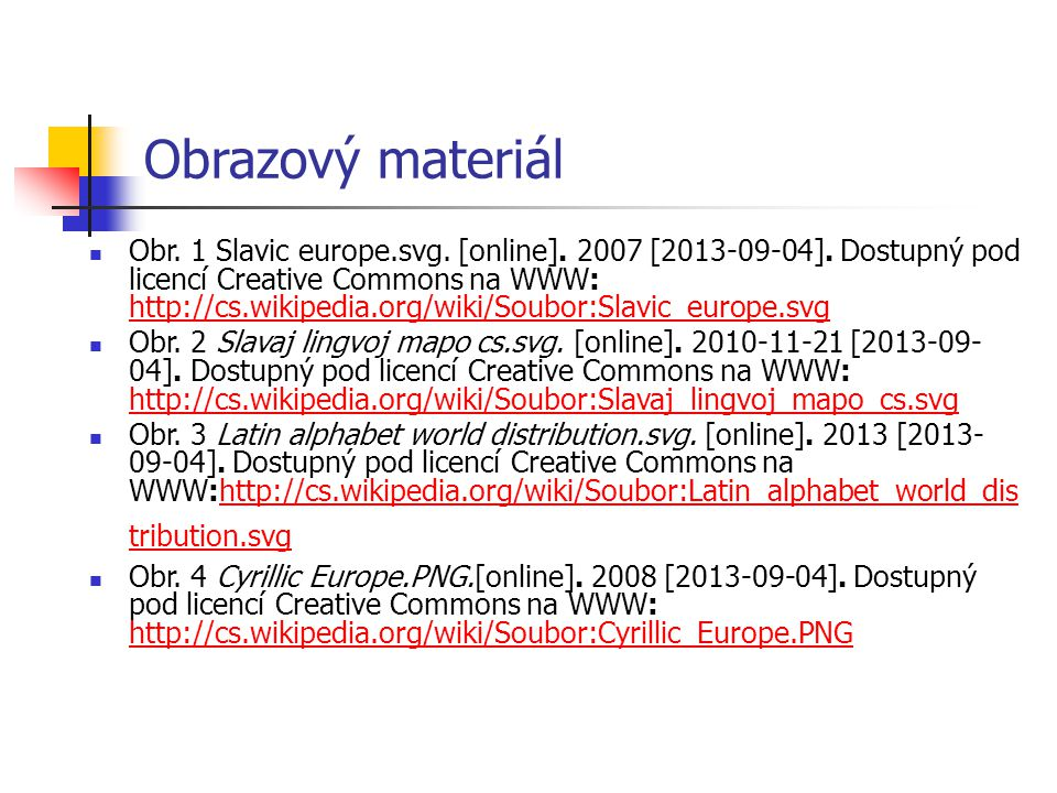 Obrazový materiál Obr. 1 Slavic europe.svg. [online]. 2007 [2013-09-04]. Dostupný pod licencí Creative Commons na WWW: http://cs.wikipedia.org/wiki/So