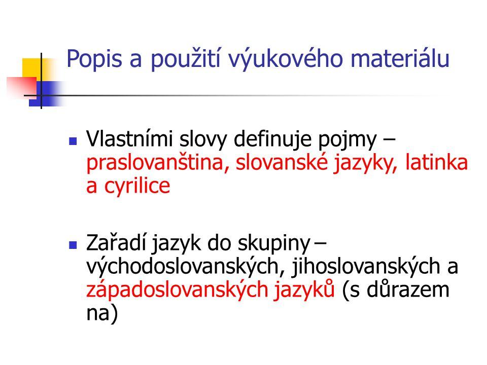 Popis a použití výukového materiálu Vlastními slovy definuje pojmy – praslovanština, slovanské jazyky, latinka a cyrilice Zařadí jazyk do skupiny – vý