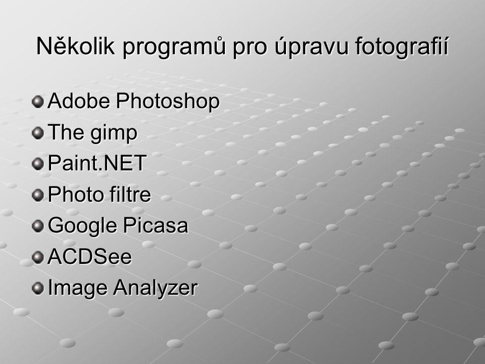 Několik programů pro úpravu fotografií Adobe Photoshop The gimp Paint.NET Photo filtre Google Picasa ACDSee Image Analyzer
