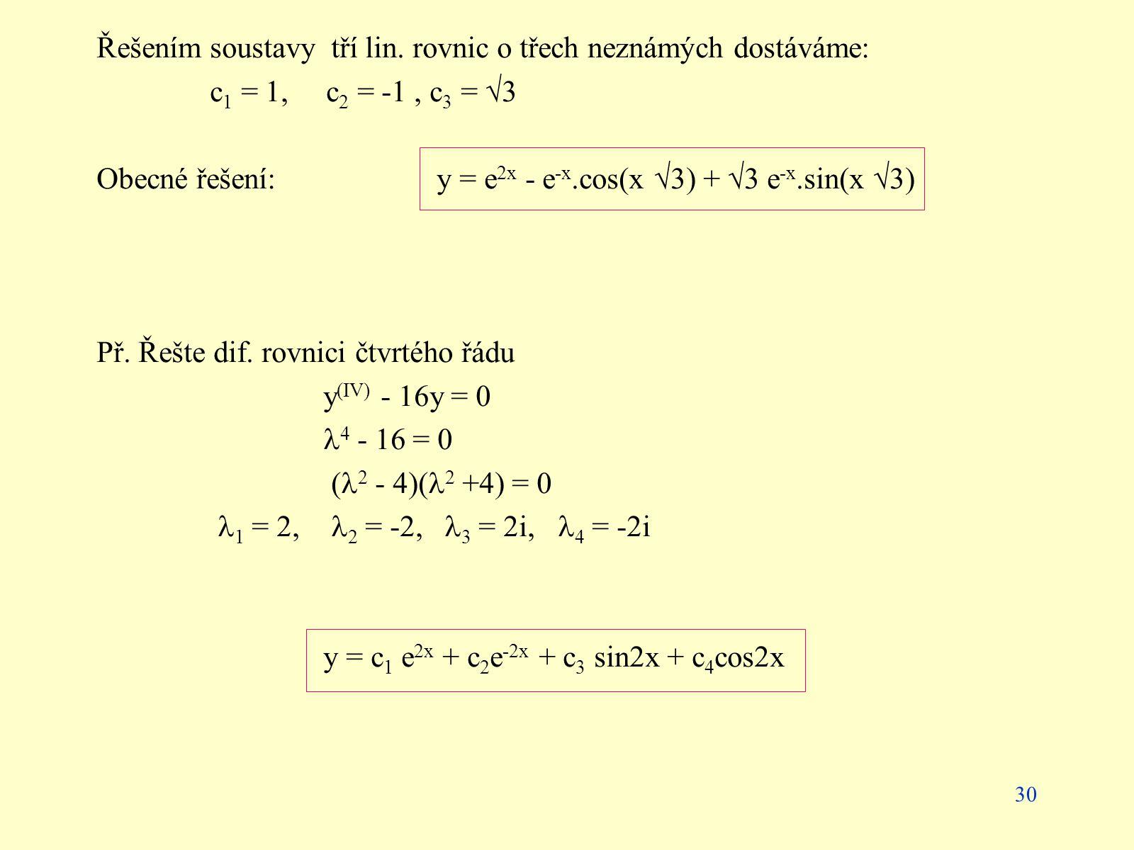 30 Řešením soustavy tří lin. rovnic o třech neznámých dostáváme: c 1 = 1, c 2 = -1, c 3 =  3 Obecné řešení: y = e 2x - e -x.cos(x  3) +  3 e -x.sin