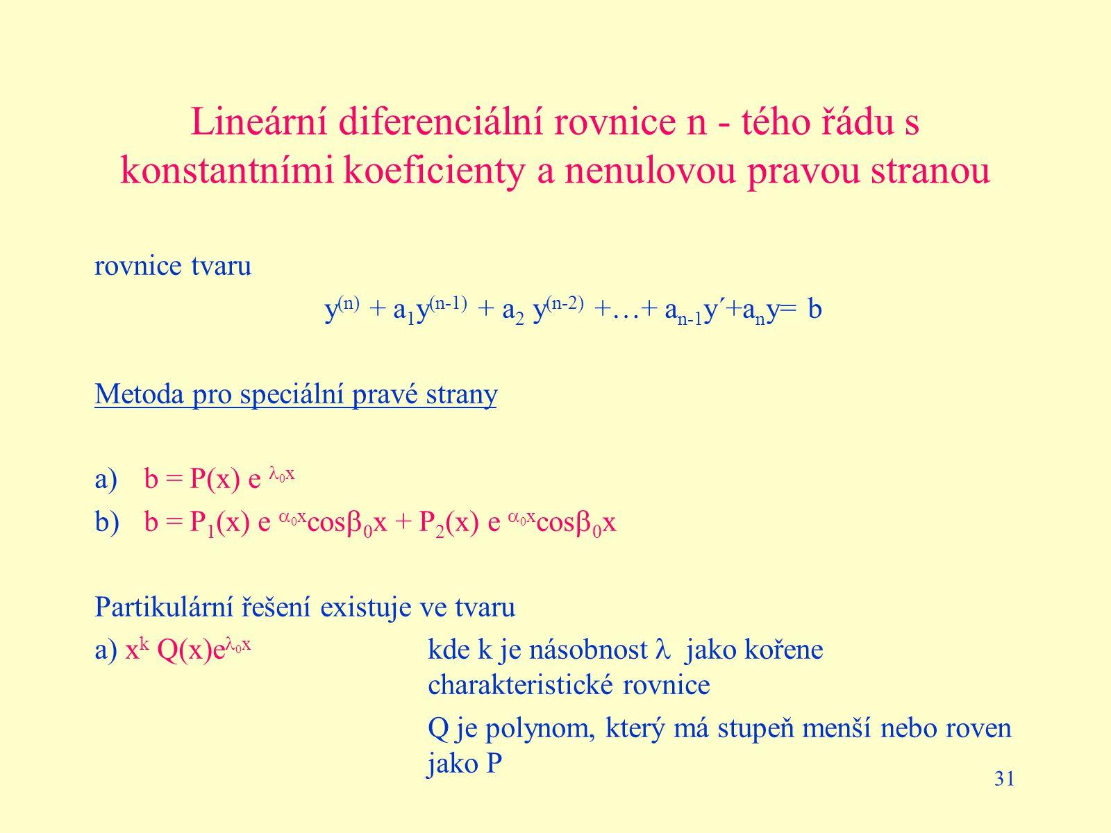 31 Lineární diferenciální rovnice n - tého řádu s konstantními koeficienty a nenulovou pravou stranou rovnice tvaru y (n) + a 1 y (n-1) + a 2 y (n-2)