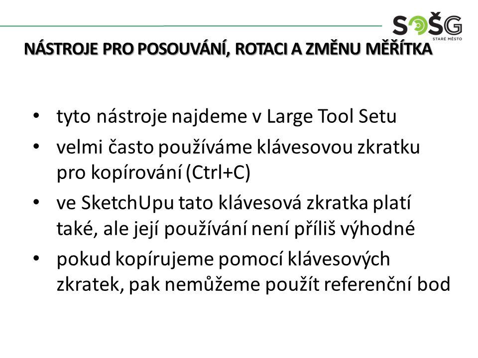 NÁSTROJE PRO POSOUVÁNÍ, ROTACI A ZMĚNU MĚŘÍTKA tyto nástroje najdeme v Large Tool Setu velmi často používáme klávesovou zkratku pro kopírování (Ctrl+C
