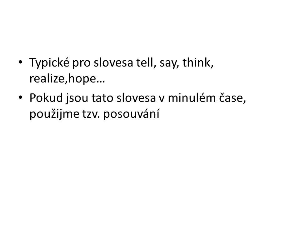 Typické pro slovesa tell, say, think, realize,hope… Pokud jsou tato slovesa v minulém čase, použijme tzv.