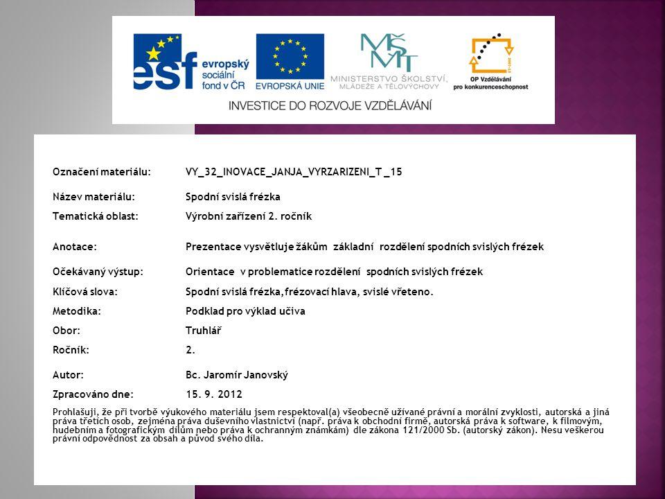 Označení materiálu: VY_32_INOVACE_JANJA_VYRZARIZENI_T _15 Název materiálu:Spodní svislá frézka Tematická oblast:Výrobní zařízení 2.
