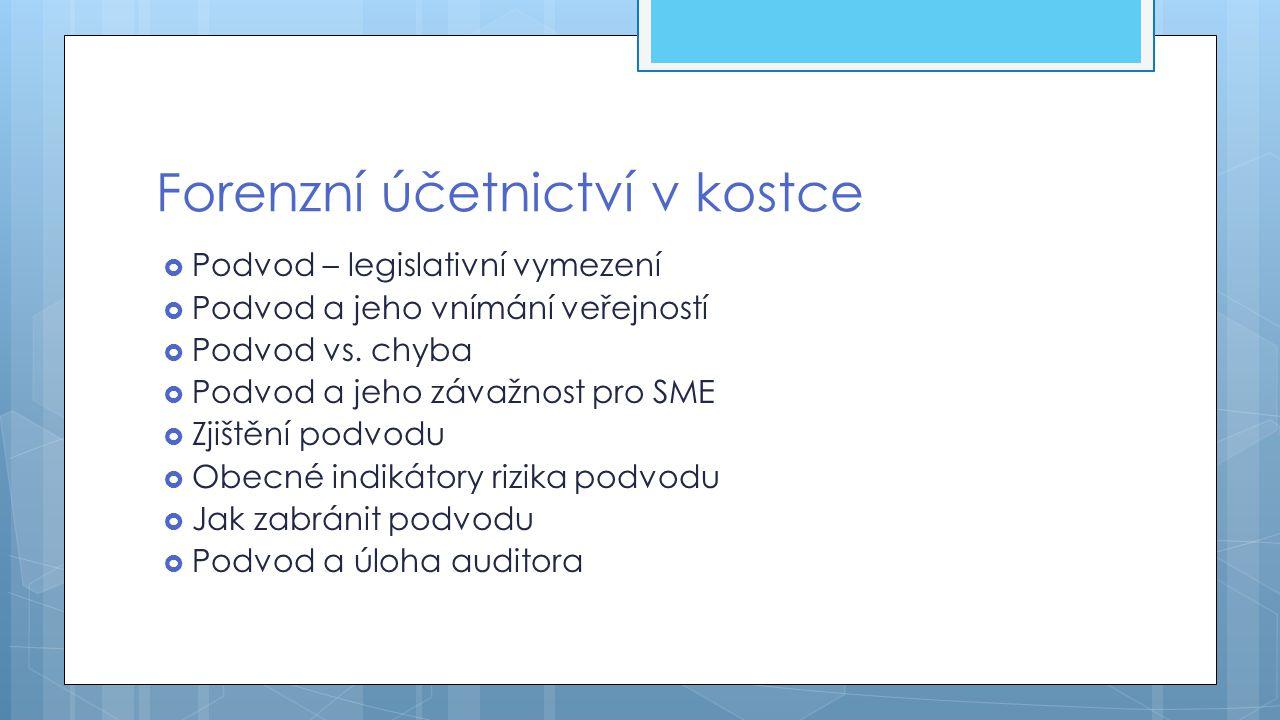 Forenzní účetnictví v kostce  Podvod – legislativní vymezení  §209- §250c trestního zákona č.