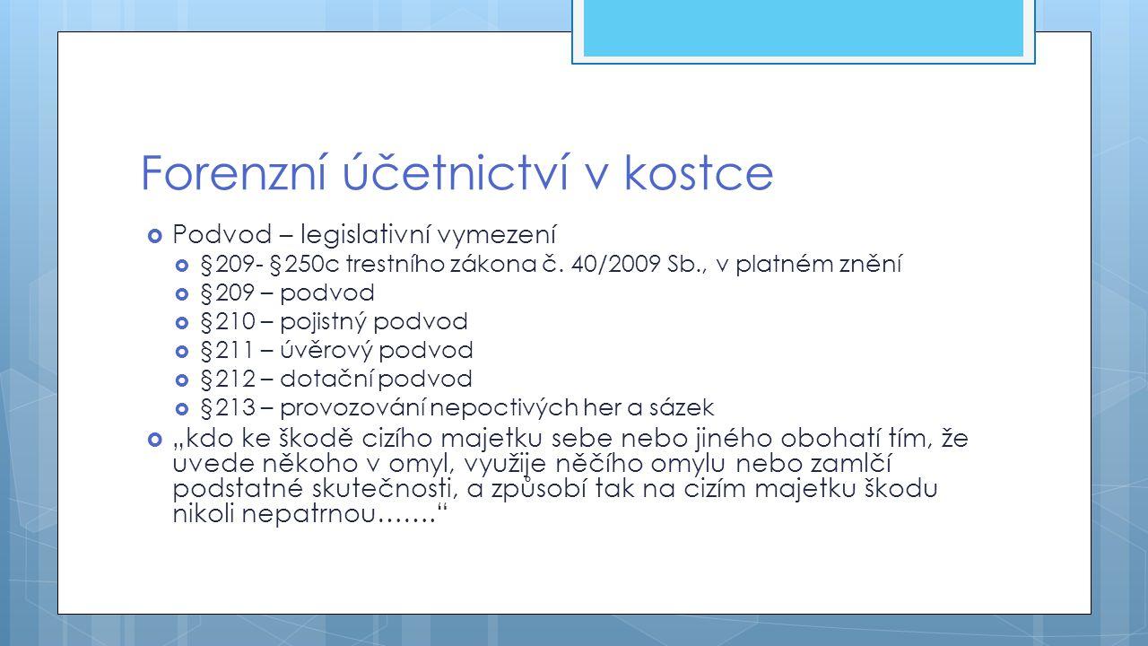 Forenzní účetnictví v kostce  Podvod – legislativní vymezení  §209- §250c trestního zákona č. 40/2009 Sb., v platném znění  §209 – podvod  §210 –