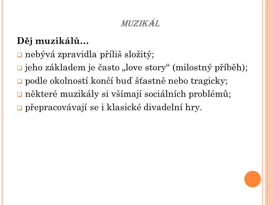 """MUZIKÁL Děj muzikálů…  nebývá zpravidla příliš složitý;  jeho základem je často """"love story"""" (milostný příběh);  podle okolností končí buď šťastně"""