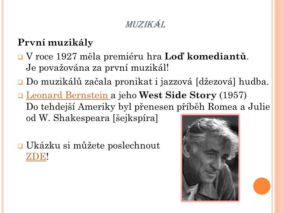 MUZIKÁL První muzikály  V roce 1927 měla premiéru hra Loď komediantů. Je považována za první muzikál!  Do muzikálů začala pronikat i jazzová [džezov