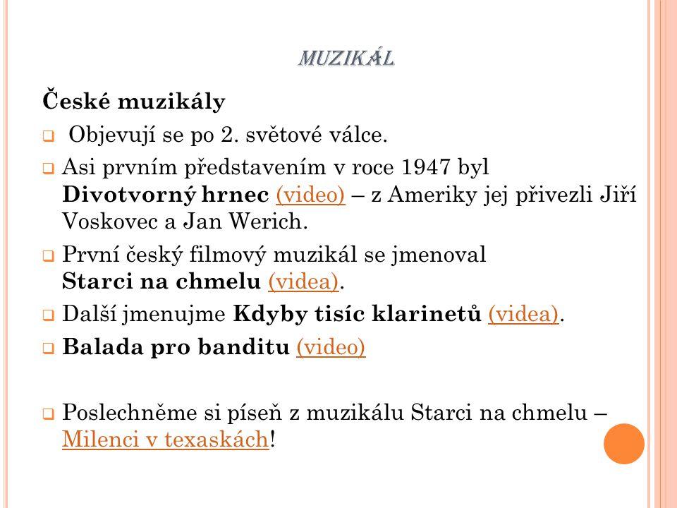 MUZIKÁL České muzikály  Objevují se po 2. světové válce.  Asi prvním představením v roce 1947 byl Divotvorný hrnec (video) – z Ameriky jej přivezli