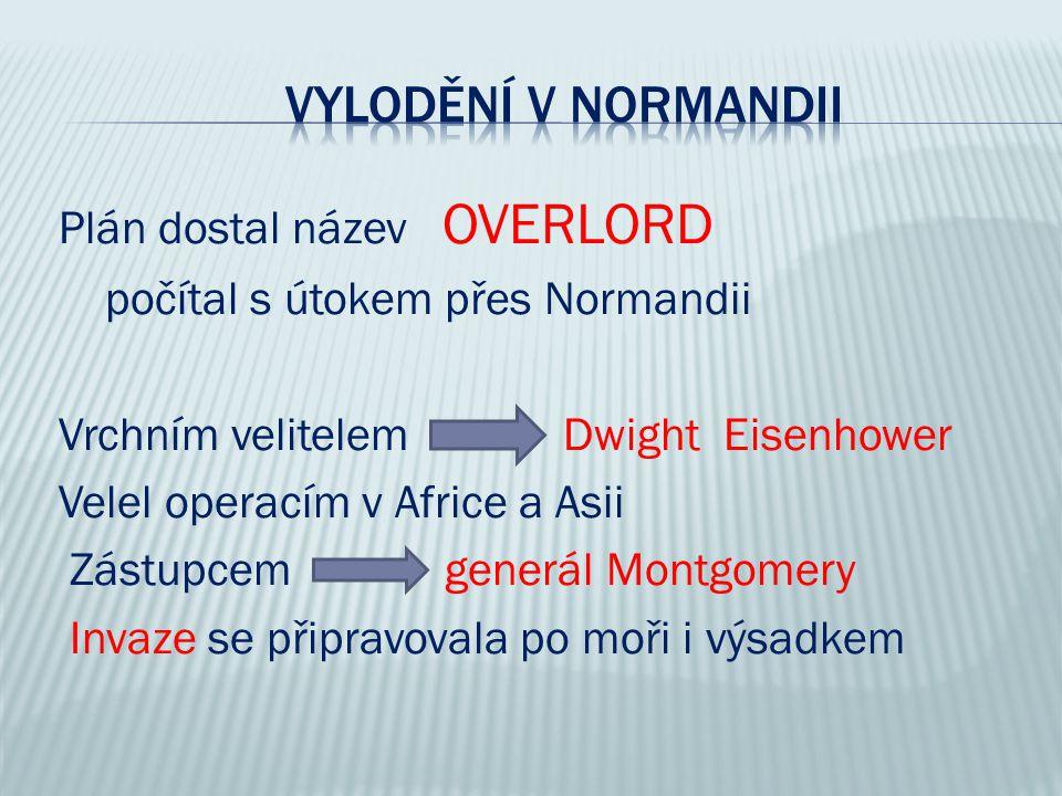 Plán dostal název OVERLORD počítal s útokem přes Normandii Vrchním velitelem Dwight Eisenhower Velel operacím v Africe a Asii Zástupcem generál Montgo