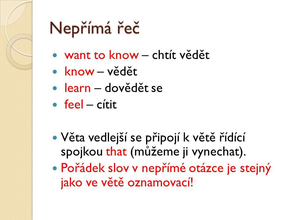 want to know – chtít vědět know – vědět learn – dovědět se feel – cítit Věta vedlejší se připojí k větě řídící spojkou that (můžeme ji vynechat). Pořá