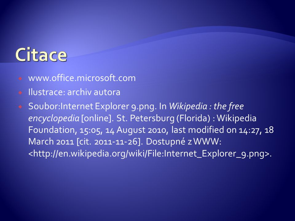 www.office.microsoft.com  Ilustrace: archiv autora  Soubor:Internet Explorer 9.png. In Wikipedia : the free encyclopedia [online]. St. Petersburg