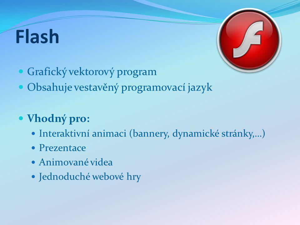 Flash Grafický vektorový program Obsahuje vestavěný programovací jazyk Vhodný pro: Interaktivní animaci (bannery, dynamické stránky,…) Prezentace Anim