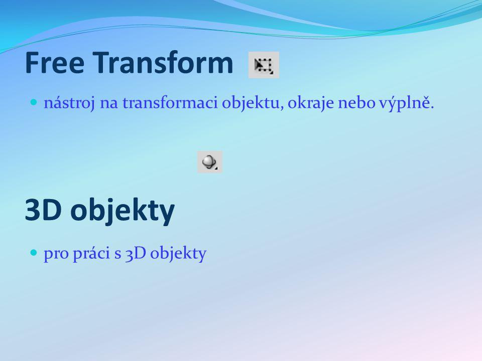 Free Transform nástroj na transformaci objektu, okraje nebo výplně. pro práci s 3D objekty 3D objekty