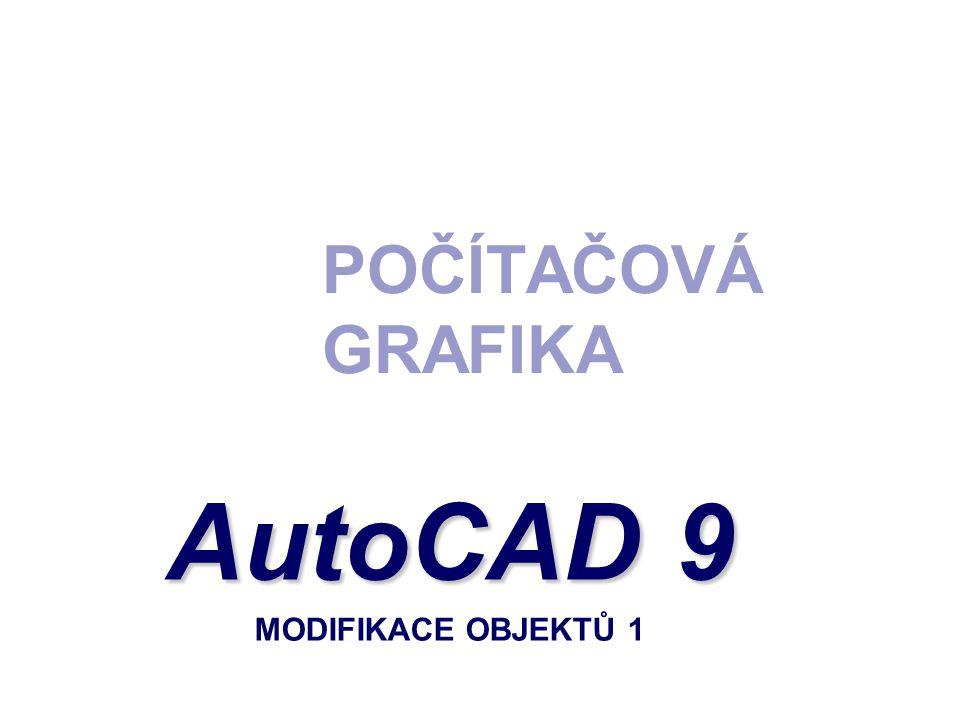 POČÍTAČOVÁ GRAFIKA AutoCAD 9 AutoCAD 9 MODIFIKACE OBJEKTŮ 1