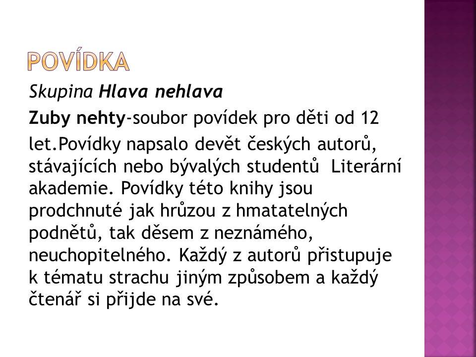 Skupina Hlava nehlava Zuby nehty-soubor povídek pro děti od 12 let.Povídky napsalo devět českých autorů, stávajících nebo bývalých studentů Literární