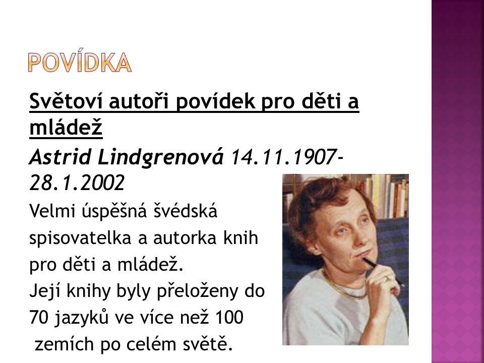 Světoví autoři povídek pro děti a mládež Astrid Lindgrenová 14.11.1907- 28.1.2002 Velmi úspěšná švédská spisovatelka a autorka knih pro děti a mládež.
