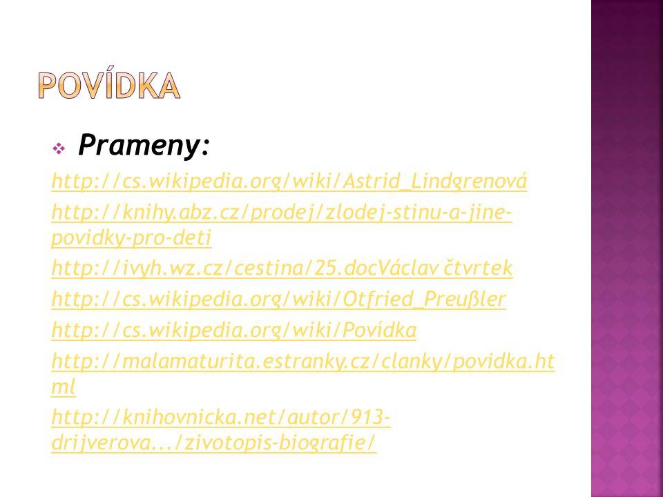 Prameny: http://cs.wikipedia.org/wiki/Astrid_Lindgrenová http://knihy.abz.cz/prodej/zlodej-stinu-a-jine- povidky-pro-deti http://ivyh.wz.cz/cestina/