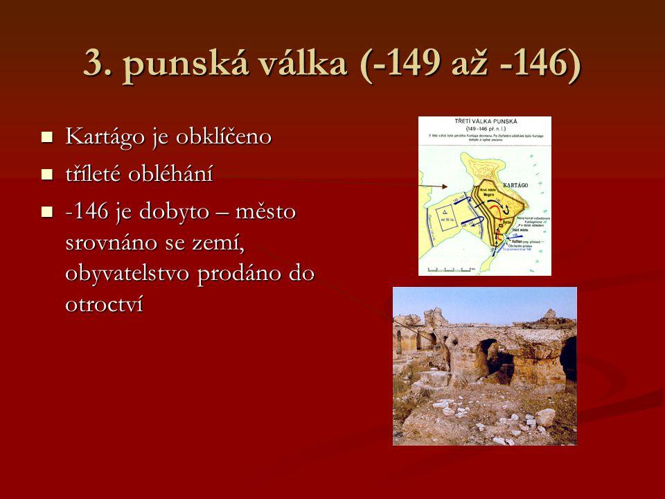 3. punská válka (-149 až -146) Řím se snaží Kartágo definitivně zničit – hledání záminky Řím se snaží Kartágo definitivně zničit – hledání záminky Kar