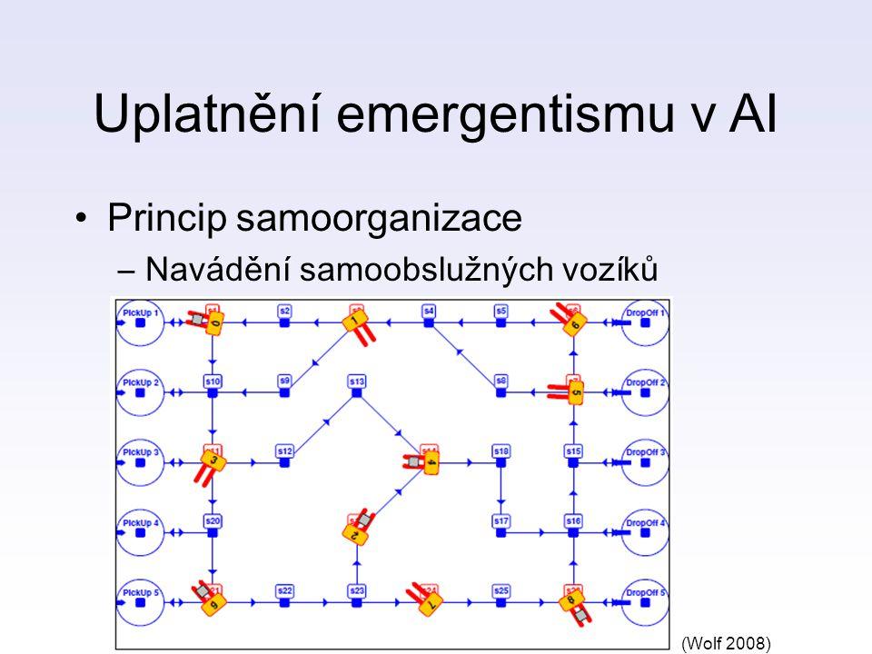 Uplatnění emergentismu v AI Princip samoorganizace –Navádění samoobslužných vozíků –Samoorganizace MAS –Samoorganizace počítače pomocí gramatických pravidel (Wolf 2008)