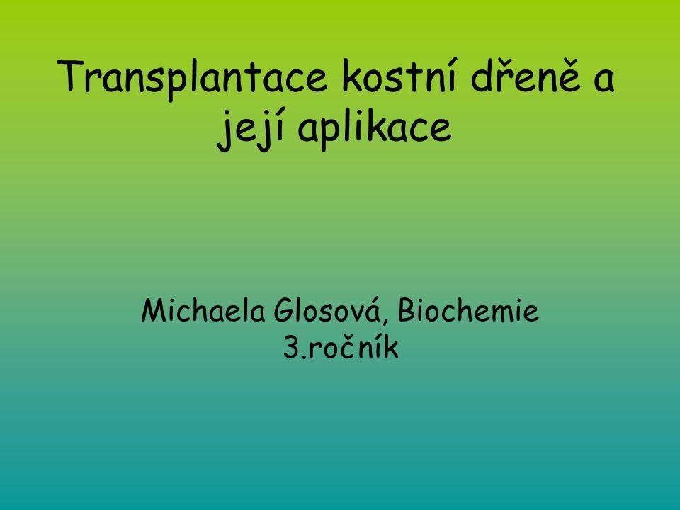Transplantace kostní dřeně a její aplikace Michaela Glosová, Biochemie 3.ročník