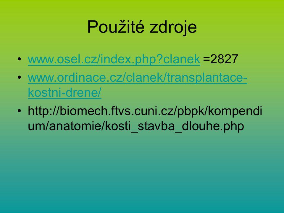 Použité zdroje www.osel.cz/index.php?clanek =2827www.osel.cz/index.php?clanek www.ordinace.cz/clanek/transplantace- kostni-drene/www.ordinace.cz/clane