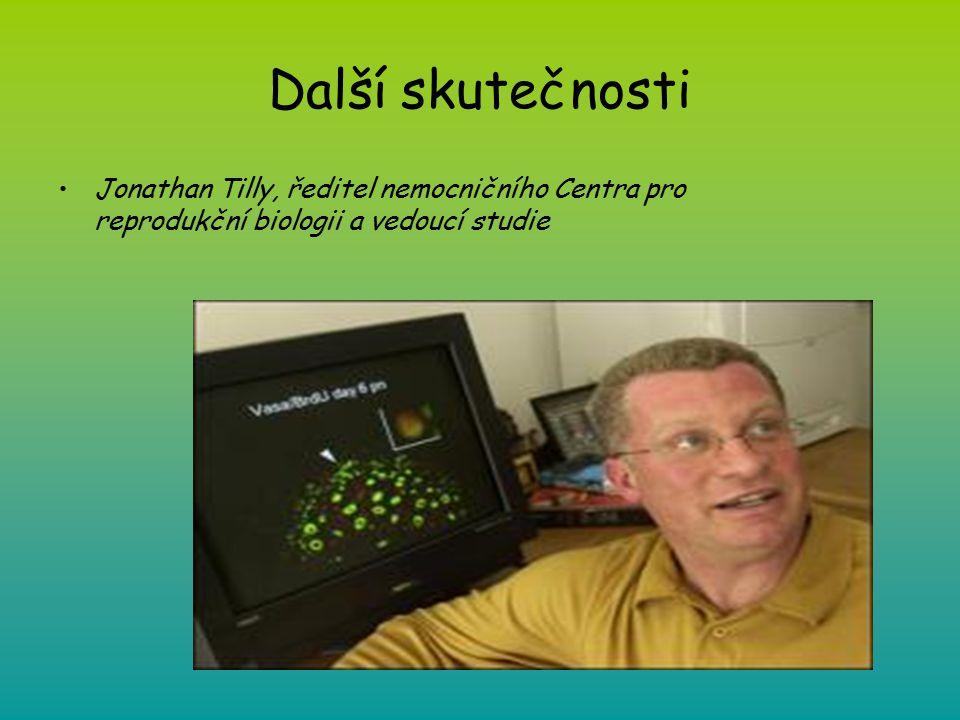 Další skutečnosti Jonathan Tilly, ředitel nemocničního Centra pro reprodukční biologii a vedoucí studie