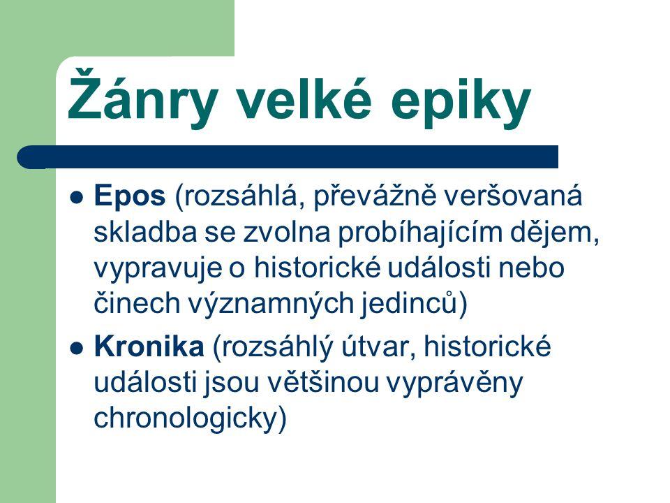 Žánry velké epiky Epos (rozsáhlá, převážně veršovaná skladba se zvolna probíhajícím dějem, vypravuje o historické události nebo činech významných jedi