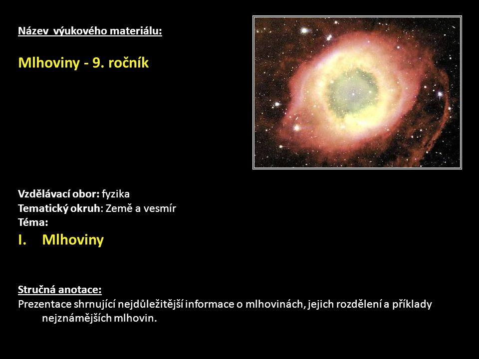 Název výukového materiálu: Mlhoviny - 9.
