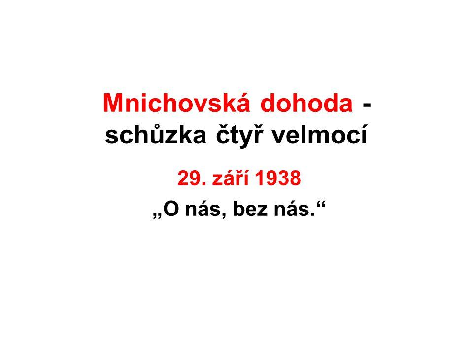 """Mnichovská dohoda - schůzka čtyř velmocí 29. září 1938 """"O nás, bez nás."""""""
