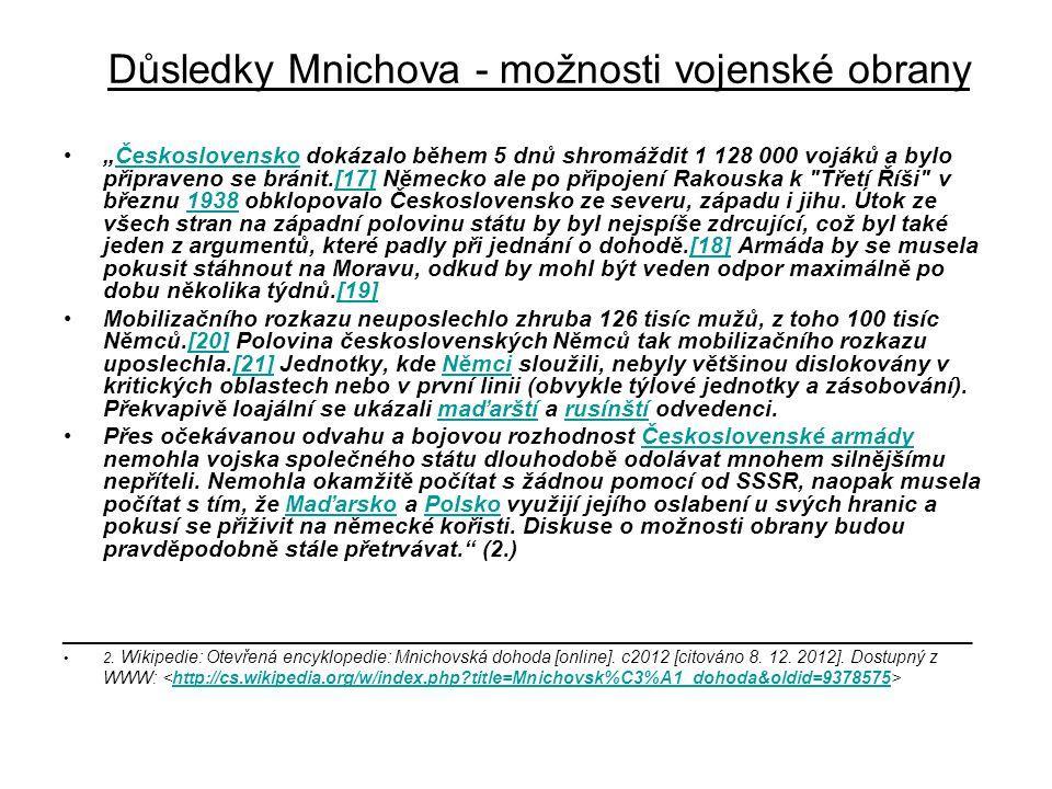 """Důsledky Mnichova - možnosti vojenské obrany """"Československo dokázalo během 5 dnů shromáždit 1 128 000 vojáků a bylo připraveno se bránit.[17] Německo"""