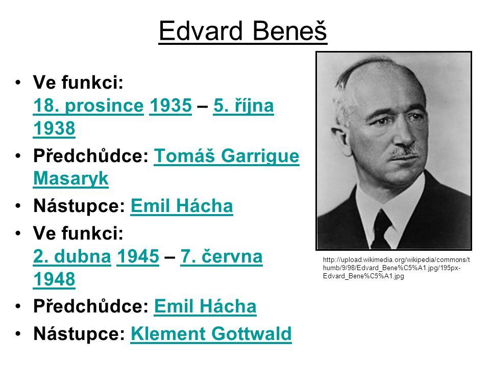Edvard Beneš Ve funkci: 18. prosince 1935 – 5. října 1938 18. prosince19355. října 1938 Předchůdce: Tomáš Garrigue MasarykTomáš Garrigue Masaryk Nástu