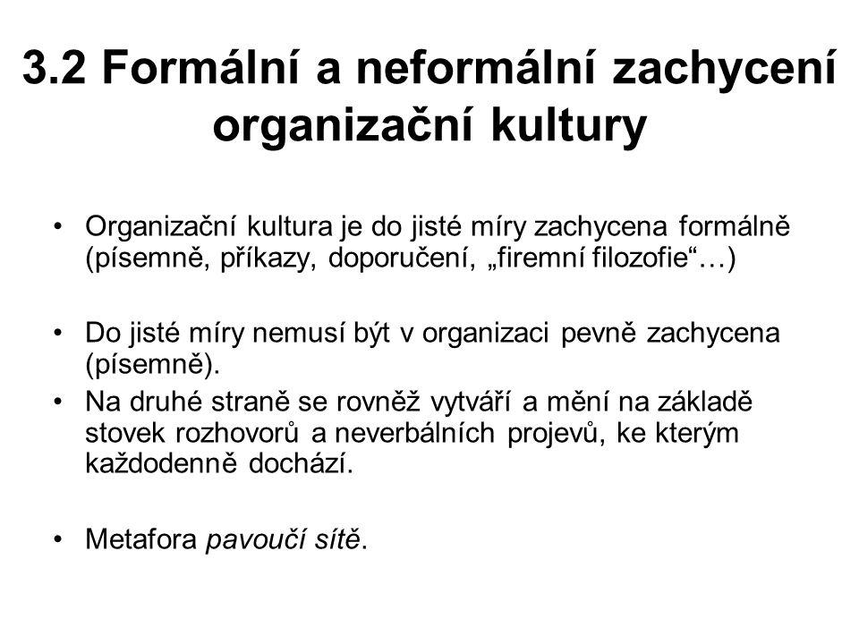 """3.2 Formální a neformální zachycení organizační kultury Organizační kultura je do jisté míry zachycena formálně (písemně, příkazy, doporučení, """"firemní filozofie …) Do jisté míry nemusí být v organizaci pevně zachycena (písemně)."""