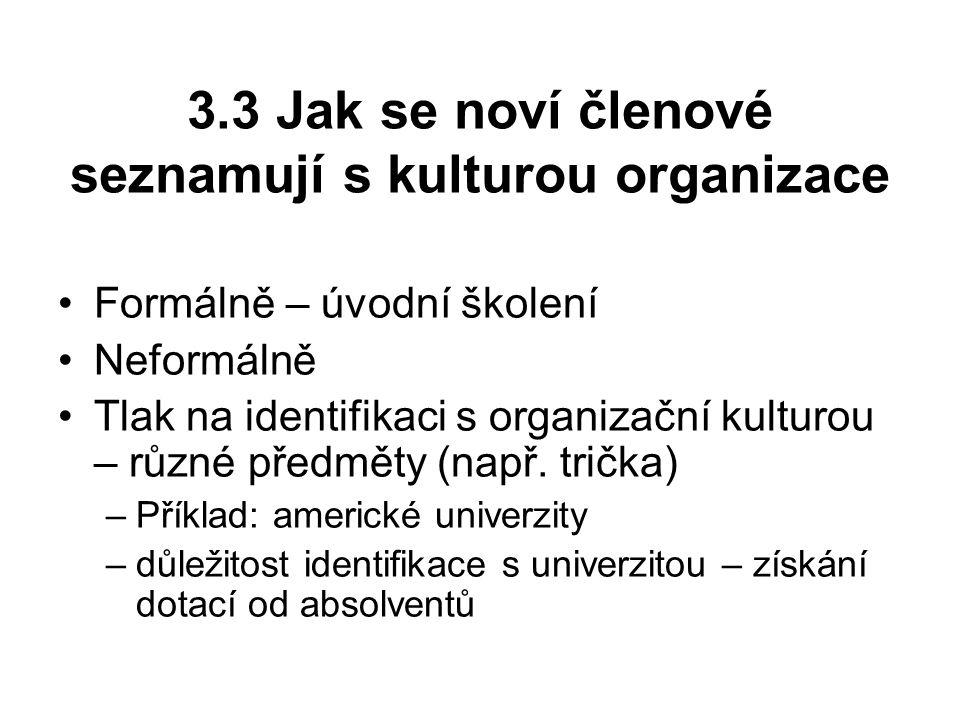 3.3 Jak se noví členové seznamují s kulturou organizace Formálně – úvodní školení Neformálně Tlak na identifikaci s organizační kulturou – různé předměty (např.