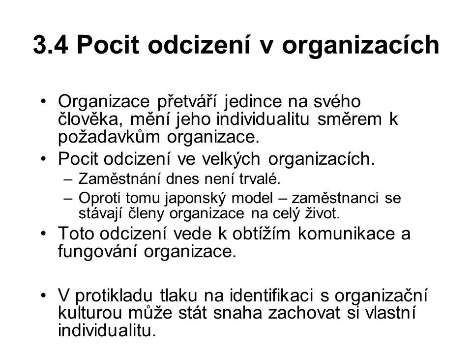 3.4 Pocit odcizení v organizacích Organizace přetváří jedince na svého člověka, mění jeho individualitu směrem k požadavkům organizace.