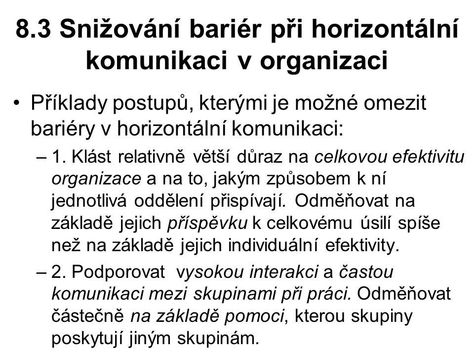 8.3 Snižování bariér při horizontální komunikaci v organizaci Příklady postupů, kterými je možné omezit bariéry v horizontální komunikaci: –1.