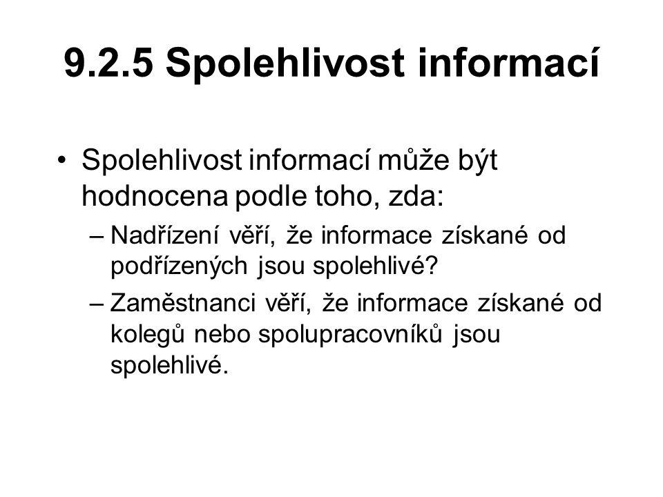 9.2.5 Spolehlivost informací Spolehlivost informací může být hodnocena podle toho, zda: –Nadřízení věří, že informace získané od podřízených jsou spolehlivé.