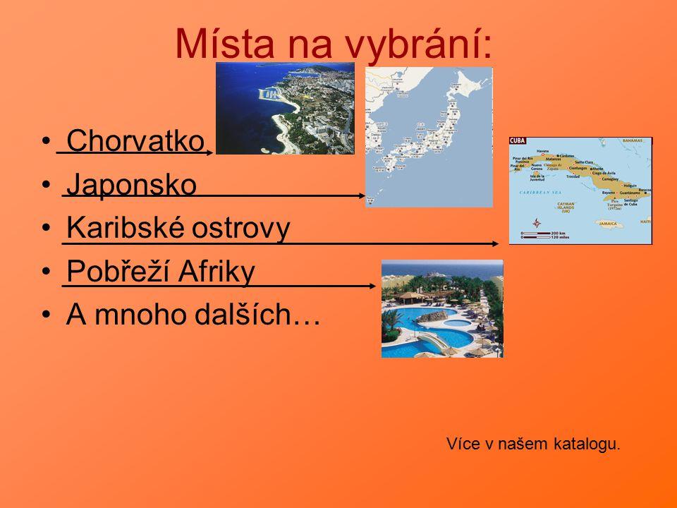 Místa na vybrání: Chorvatko Japonsko Karibské ostrovy Pobřeží Afriky A mnoho dalších… Více v našem katalogu.