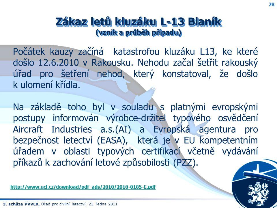 3. schůze PVVLK, 3. schůze PVVLK, Úřad pro civilní letectví, 21. ledna 2011 Zákaz letů kluzáku L-13 Blaník (vznik a průběh případu) http://www.ucl.cz/