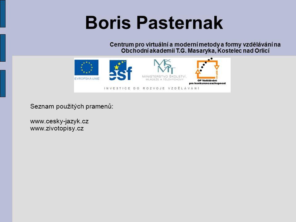 Seznam použitých pramenů: www.cesky-jazyk.cz www.zivotopisy.cz Boris Pasternak Centrum pro virtuální a moderní metody a formy vzdělávání na Obchodní akademii T.G.