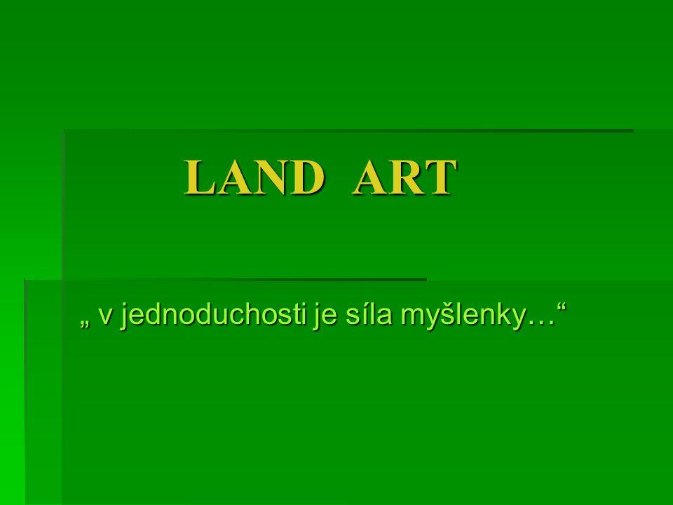 """LAND ART """" v jednoduchosti je síla myšlenky…"""