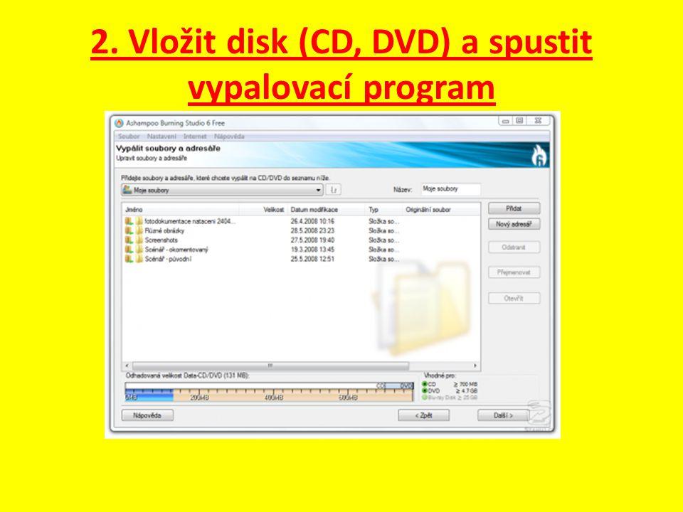 2. Vložit disk (CD, DVD) a spustit vypalovací program