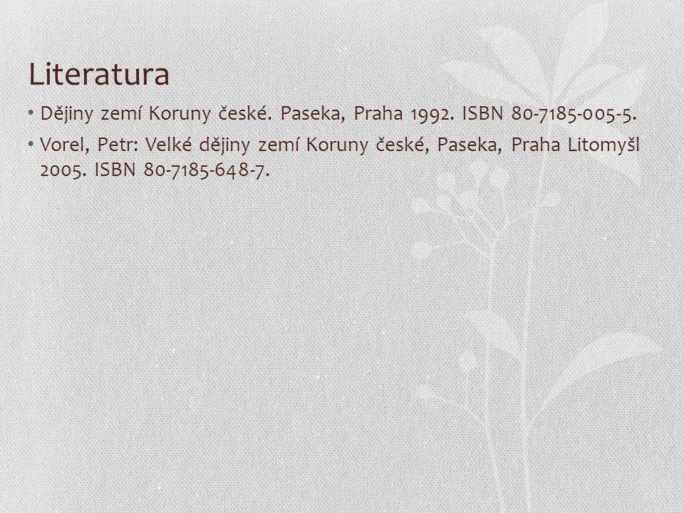 Literatura Dějiny zemí Koruny české. Paseka, Praha 1992. ISBN 80-7185-005-5. Vorel, Petr: Velké dějiny zemí Koruny české, Paseka, Praha Litomyšl 2005.